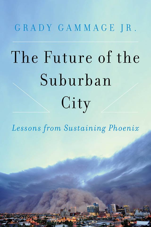Cover of The Future of the Suburban City by Grady Gammage Jr.